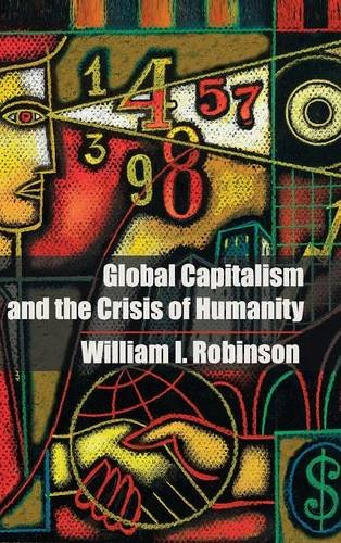 Global Capitalism and the Crisis of Humanity: Robinson, William I.
