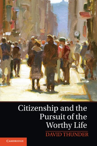 Citizenship and the Pursuit of the Worthy Life: Thunder, David