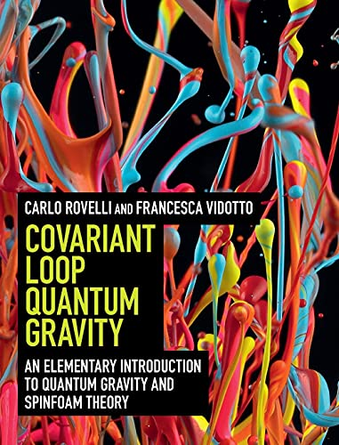 9781107069626: Covariant Loop Quantum Gravity: An Elementary Introduction to Quantum Gravity and Spinfoam Theory (Cambridge Monographs on Mathematical Physics)