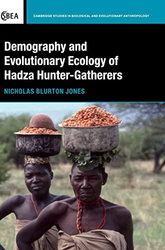 Demography and Evolutionary Ecology of Hadza Hunter-Gatherers: Blurton Jones, Nicholas