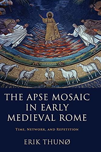 9781107069909: The Apse Mosaic in Early Medieval Rome: Time, Network, and Repetition