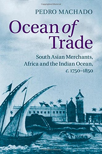 Ocean of Trade: South Asian Merchants, Africa and the Indian Ocean, c.1750-1850: Machado, Pedro