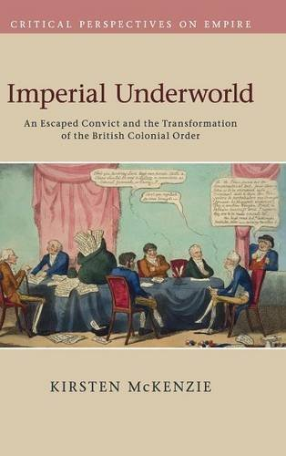 9781107070738: Imperial Underworld: An Escaped Convict and the Transformation of the British Colonial Order (Critical Perspectives on Empire)