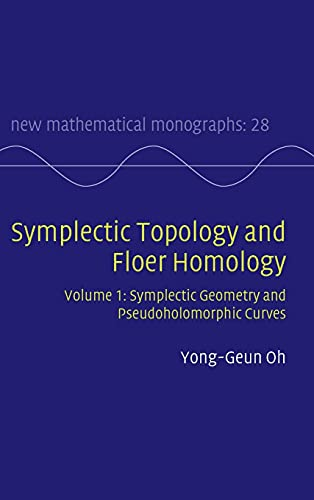 9781107072459: Symplectic Topology and Floer Homology: Volume 1, Symplectic Geometry and Pseudoholomorphic Curves (New Mathematical Monographs)