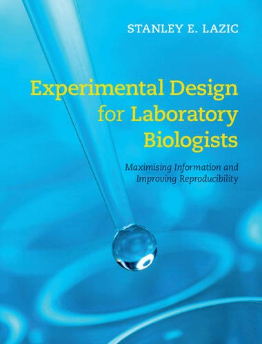 Experimental Design for Laboratory Biologists: Maximising Information and Improving Reproducibility...