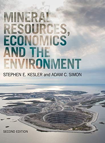 Mineral Resources, Economics and the Environment (Hardback): Stephen E. Kesler,