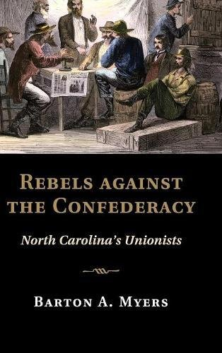 9781107075245: Rebels against the Confederacy: North Carolina's Unionists (Cambridge Studies on the American South)