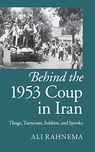 9781107076068: Behind the 1953 Coup in Iran: Thugs, Turncoats, Soldiers, and Spooks