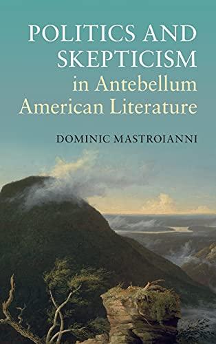 Politics and Skepticism in Antebellum American Literature (Hardback): Dominic Mastroianni