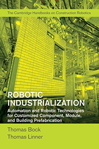 9781107076396: Robotic Industrialization: Automation and Robotic Technologies for Customized Component, Module, and Building Prefabrication