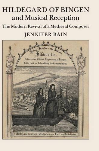 Hildegard of Bingen and Musical Reception: The Modern Revival of a Medieval Composer: Bain, ...