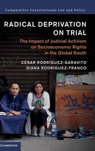Radical Deprivation on Trial: The Impact of Judicial Activism on Socioeconomic Rights in the Global...