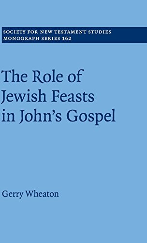 The Role of Jewish Feasts in John's Gospel (Society for New Testament Studies Monograph Series...