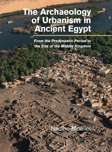 9781107079755: The Archaeology of Urbanism in Ancient Egypt: From the Predynastic Period to the End of the Middle Kingdom