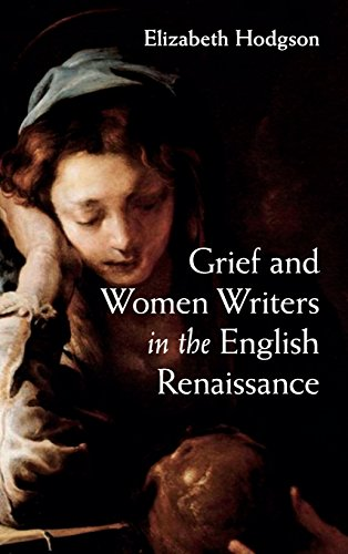 Grief and Women Writers in the English Renaissance: Hodgson, Elizabeth