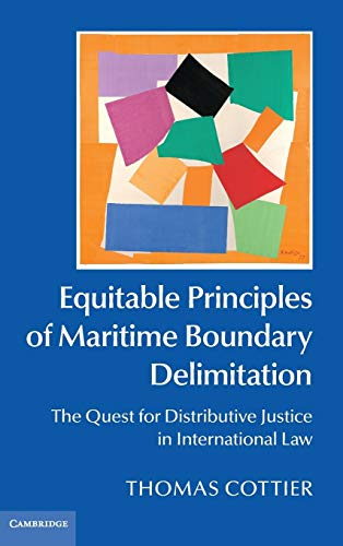 Equitable Principles of Maritime Boundary Delimitation: The Quest for Distributive Justice in ...