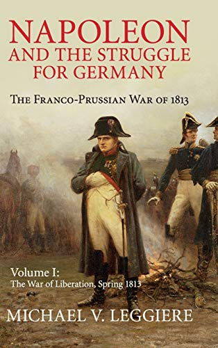 9781107080515: Napoleon and the Struggle for Germany: The Franco-Prussian War of 1813 (Cambridge Military Histories) (Volume 1)
