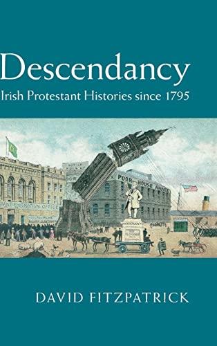Descendancy: Irish Protestant Histories Since 1795 (Hardback): David Fitzpatrick