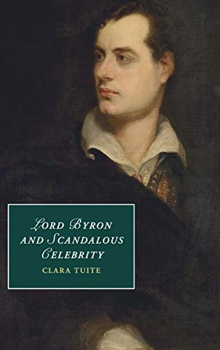 9781107082595: Lord Byron and Scandalous Celebrity (Cambridge Studies in Romanticism)