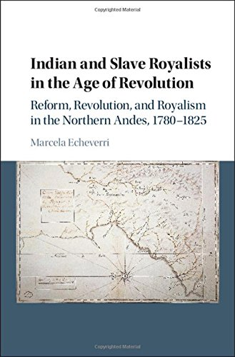 Indian and Slave Royalists in the Age of Revolution: Reform, Revolution, and Royalism in the ...