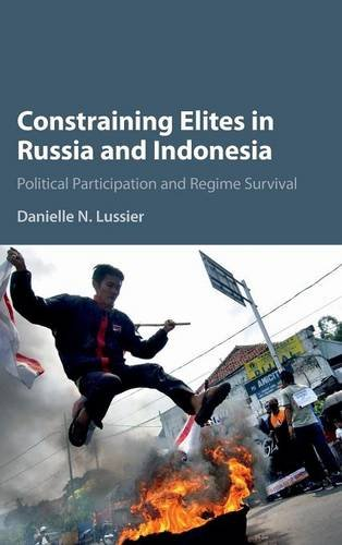 Constraining Elites in Russia and Indonesia: Political Participation and Regime Survival: Danielle ...