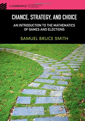 9781107084520: Chance, Strategy, and Choice: An Introduction to the Mathematics of Games and Elections (Cambridge Mathematical Textbooks)