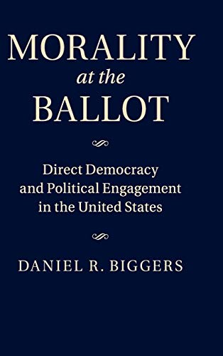 Morality at the Ballot: Direct Democracy and Political Engagement in the United States: Biggers, ...