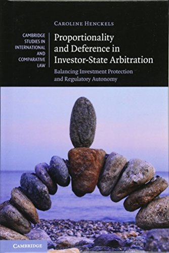 9781107087903: Proportionality and Deference in Investor-State Arbitration: Balancing Investment Protection and Regulatory Autonomy (Cambridge Studies in International and Comparative Law)