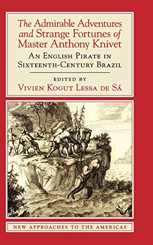 9781107090910: The Admirable Adventures and Strange Fortunes of Master Anthony Knivet: An English Pirate in Sixteenth-Century Brazil (New Approaches to the Americas)