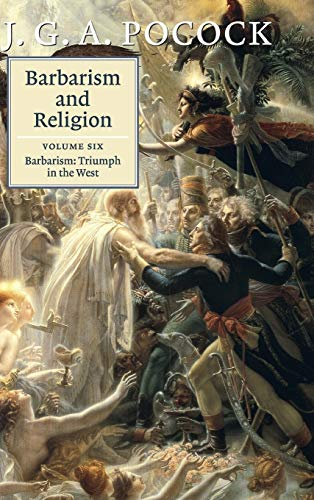 Barbarism and Religion: Volume 6: Volume 6: Barbarism: Triumph in the West (Hardback): J. G. A. ...