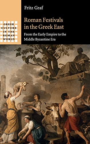 9781107092112: Roman Festivals in the Greek East: From the Early Empire to the Middle Byzantine Era (Greek Culture in the Roman World)