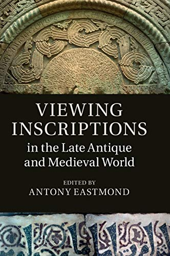 9781107092419: Viewing Inscriptions in the Late Antique and Medieval World