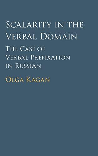 Scalarity in the Verbal Domain: The Case of Verbal Prefixation in Russian: Kagan, Olga