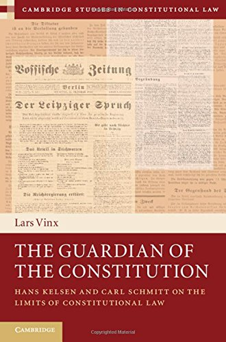 9781107092686: The Guardian of the Constitution: Hans Kelsen and Carl Schmitt on the Limits of Constitutional Law (Cambridge Studies in Constitutional Law)