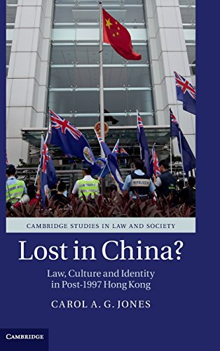 Lost in China?: Law, Culture and Identity in Post-1997 Hong Kong (Cambridge Studies in Law and ...