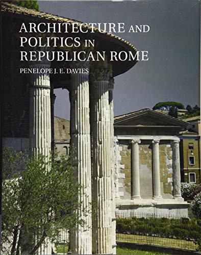 Architecture Politics in Repub Rome: Davie Penelope J. E