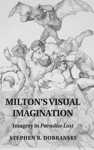 Milton's Visual Imagination: Imagery in Paradise Lost: Dobranski, Stephen B.