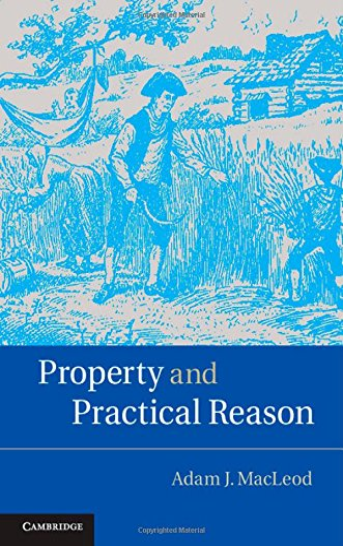 Property and Practical Reason: MacLeod, Adam J.