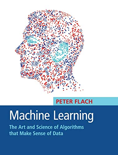 9781107096394: Machine Learning: The Art and Science of Algorithms that Make Sense of Data