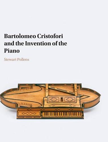 Bartolomeo Cristofori and the Invention of the Piano: Stewart Pollens