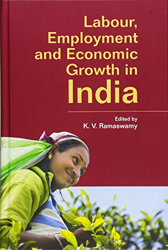 Labour, Employment and Economic Growth in India: K.V. Ramaswamy (Ed.)