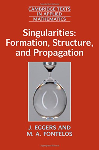 9781107098411: Singularities: Formation, Structure, and Propagation (Cambridge Texts in Applied Mathematics)