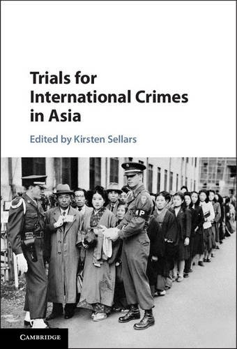 Trials for International Crimes in Asia: EDITED BY KIRSTEN SELLARS