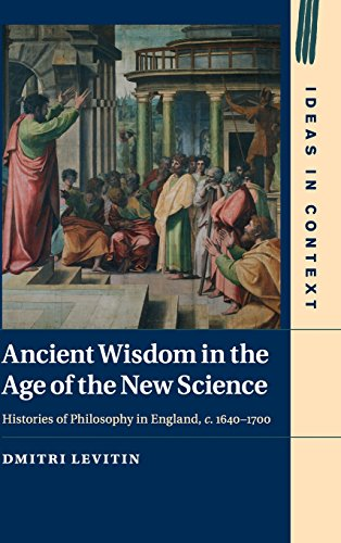 Ancient Wisdom in the Age of the New Science: Histories of Philosophy in England, c. 1640-1700 (...