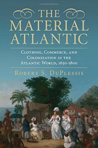 The Material Atlantic: Clothing the New World, 1650-1800: DuPlessis, Robert