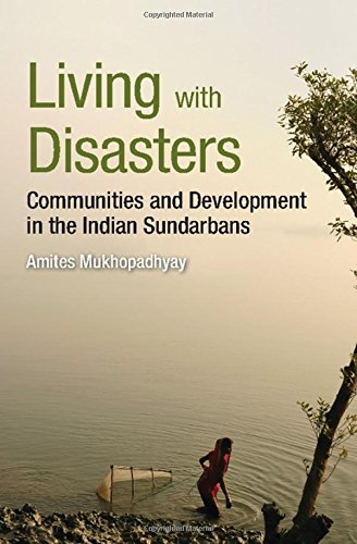 Living with Disasters: Communities and Development in the Indian Sundarbans: Amites Mukhopadhyay