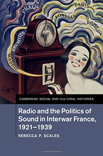 Radio and the Politics of Sound in Interwar France, 1921-1939 (Hardback): Rebecca P. Scales