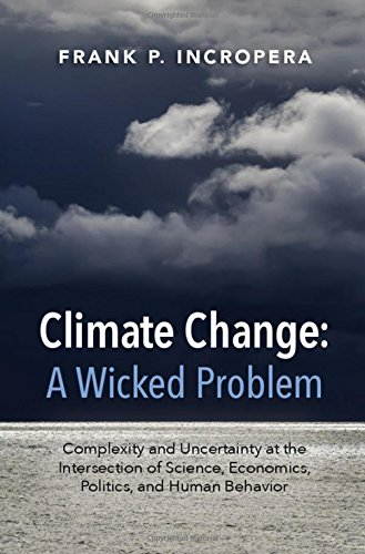9781107109070: Climate Change: A Wicked Problem: Complexity and Uncertainty at the Intersection of Science, Economics, Politics, and Human Behavior