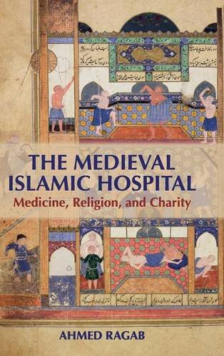 The Medieval Islamic Hospital: Ahmed Ragab