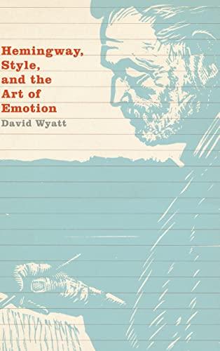 Hemingway, Style, and the Art of Emotion: Wyatt, David